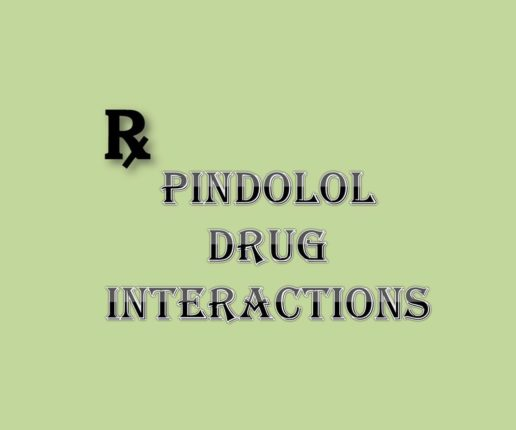 Pindolol Drug Interactions