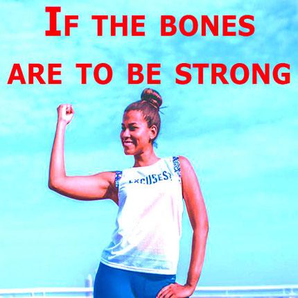 If the bones are to be strong